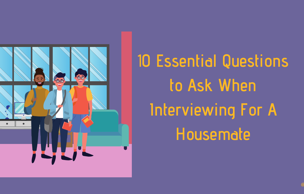 10 Essential Questions to Ask When Interviewing For A Housemate