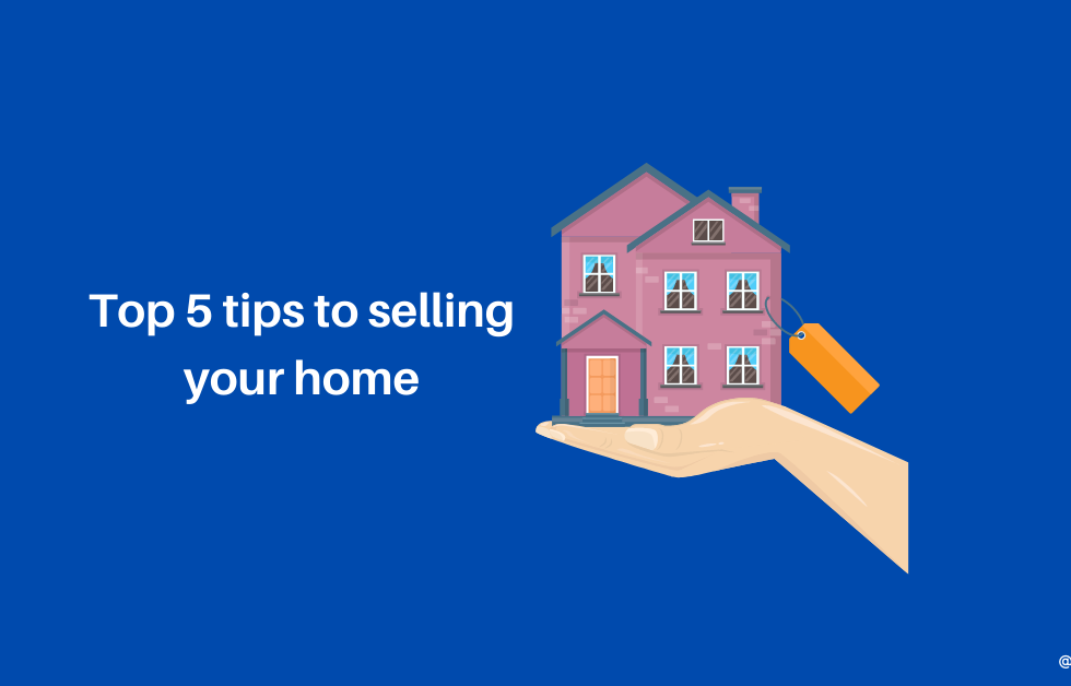 TOp 5 tips to selling your home