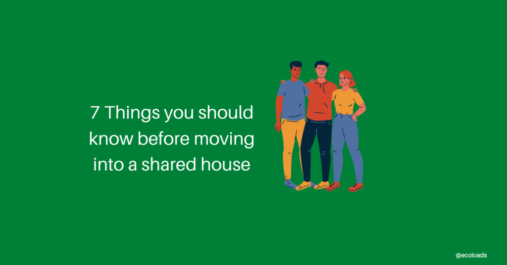 Things you need to know before moving into a shared house. ecoloads gets you moving