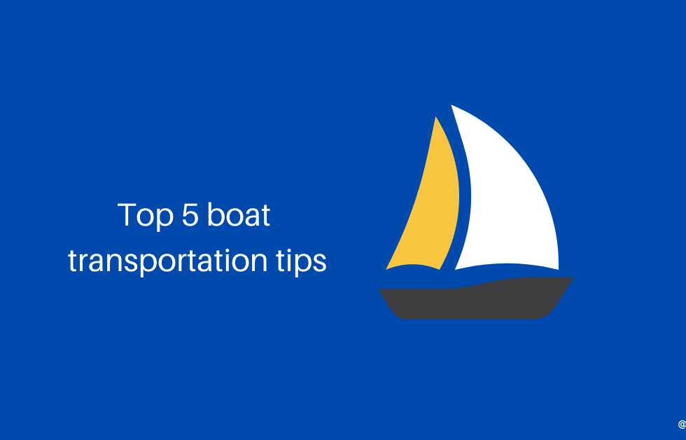 top 5 boat transportation tips
