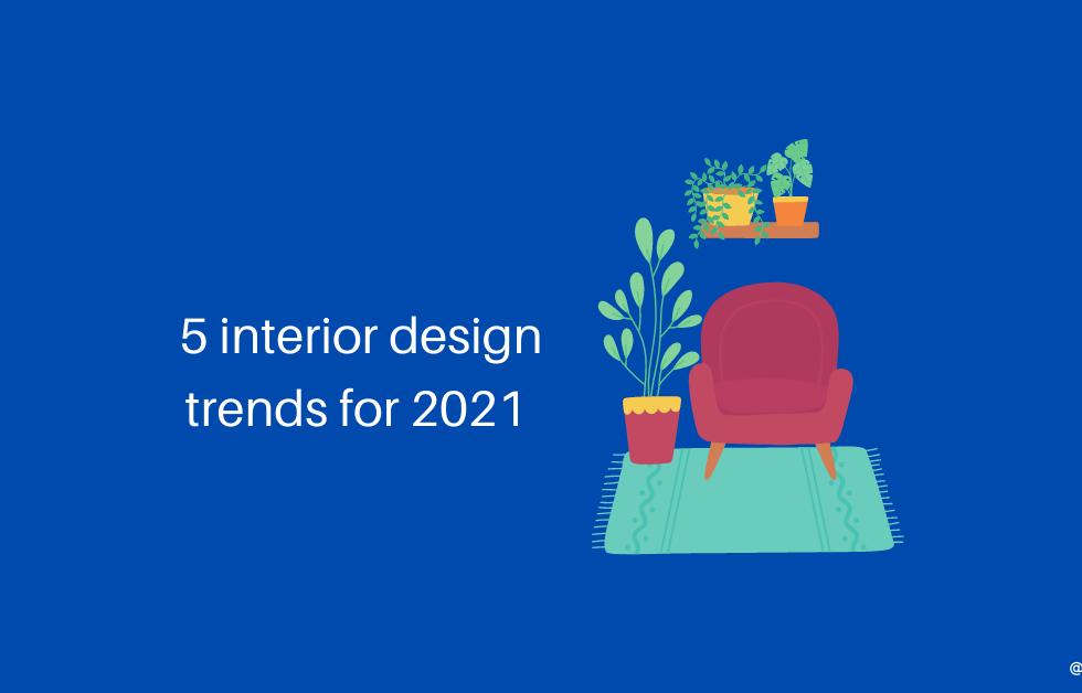 5 interior design trends for 2021